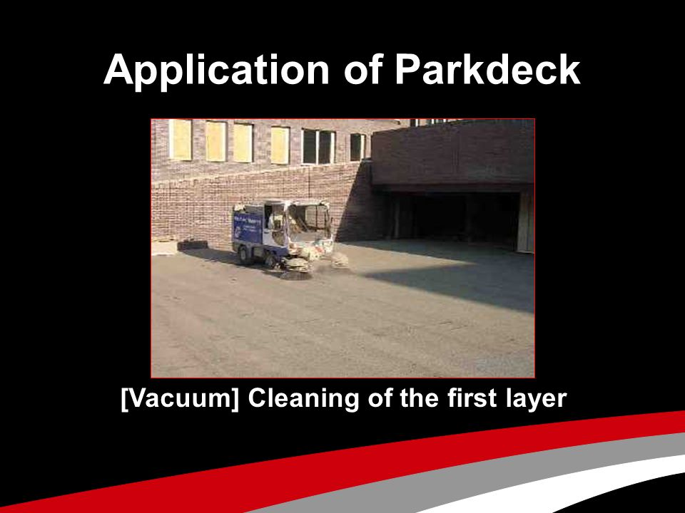 Application of Parkdeck [Vacuum] Cleaning of the first layer